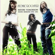 ATOMIC ROOSTER - Before Tomorrow - Radio Sessions 1970-1971 - UK Far Out Limited Press - POSŁUCHAJ