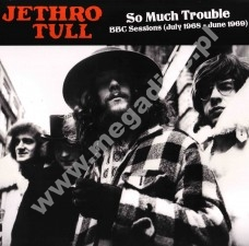 JETHRO TULL - So Much Trouble - BBC Sessions (July 1968 - June 1969) - FRA Verne - POSŁUCHAJ