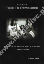 Budgie - Time To Remember - Rewolucja Budgie w stylu heavy (1980-2010) by Chris Pike